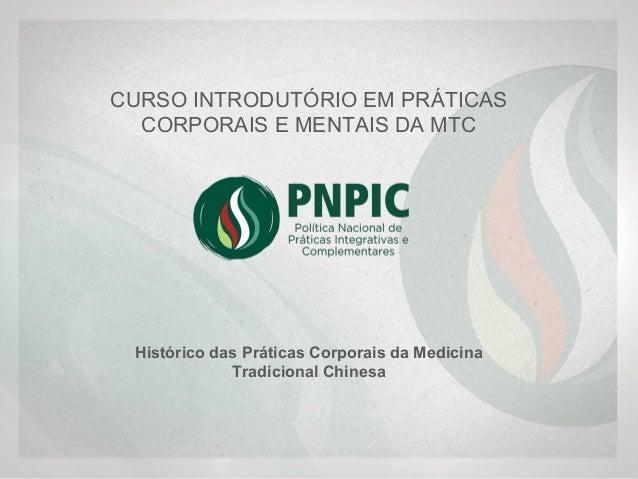 Histórico das Práticas Corporais da Medicina Tradicional Chinesa   CURSOINTRODUTÓRIOEMPRÁTICAS CORPORAISEMENTAIS...