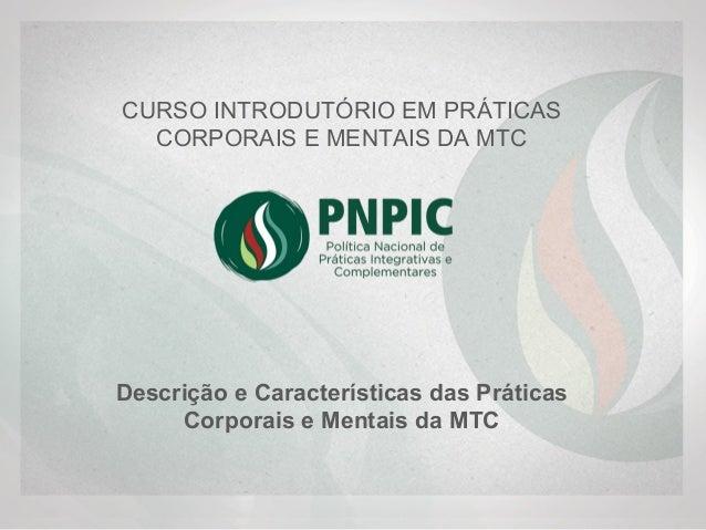 Descrição e Características das Práticas Corporais e Mentais da MTC CURSO INTRODUTÓRIO EM PRÁTICAS CORPORAIS E MENTAIS D...