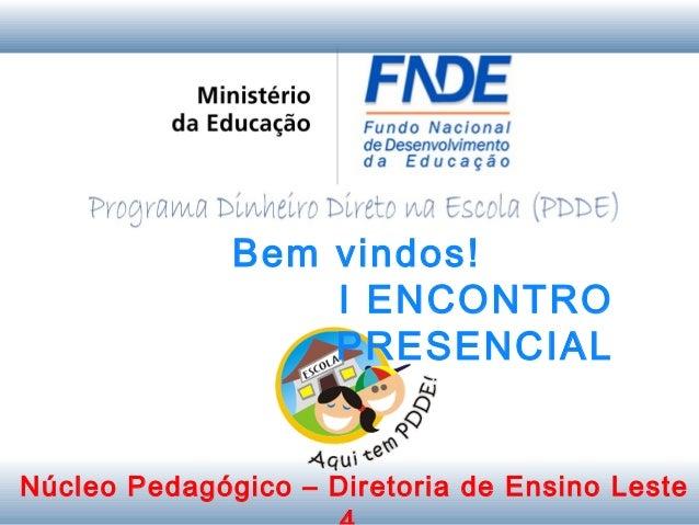 Bem vindos!                  I ENCONTRO                  PRESENCIALNúcleo Pedagógico – Diretoria de Ensino Leste