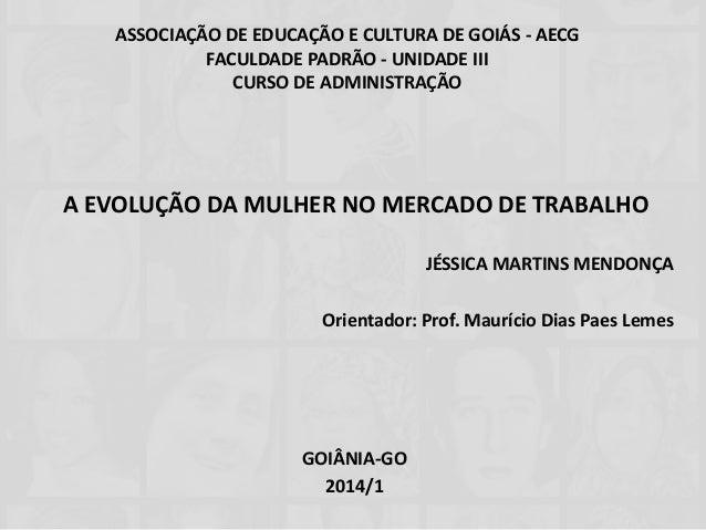 ASSOCIAÇÃO DE EDUCAÇÃO E CULTURA DE GOIÁS - AECG FACULDADE PADRÃO - UNIDADE III CURSO DE ADMINISTRAÇÃO A EVOLUÇÃO DA MULHE...