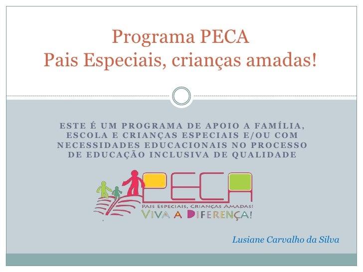 Programa PECAPaisEspeciais, criançasamadas!<br />Este é um Programa de apoio a família, escola e criançasespeciais e/ou co...