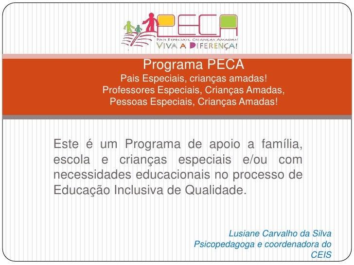 Programa PECAPaisEspeciais, criançasamadas!ProfessoresEspeciais, CriançasAmadas,PessoasEspeciais, CriançasAmadas!<br />Est...