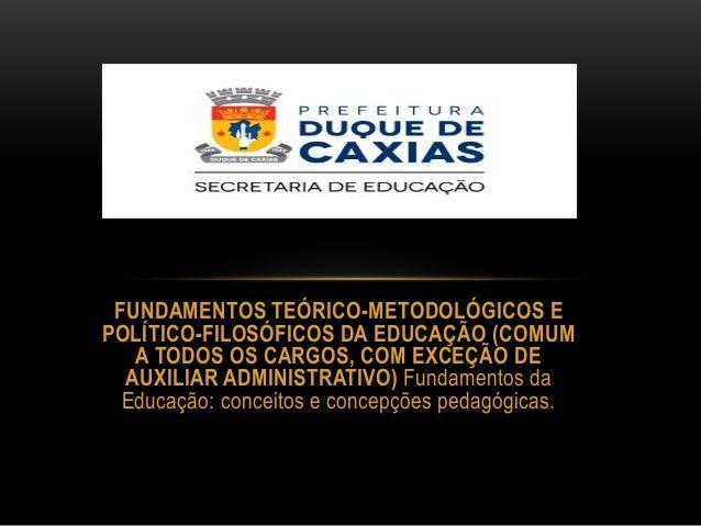 FUNDAMENTOS TEÓRICO-METODOLÓGICOS E POLÍTICO-FILOSÓFICOS DA EDUCAÇÃO (COMUM A TODOS OS CARGOS, COM EXCEÇÃO DE AUXILIAR ADM...