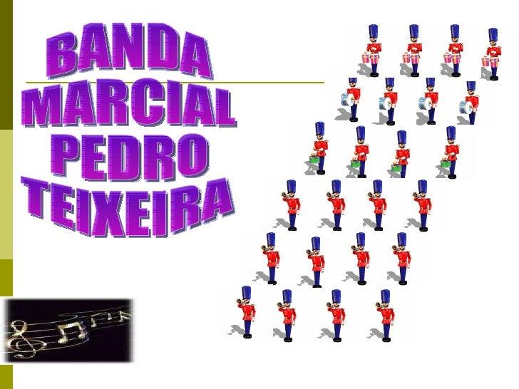 BANDA  MARCIAL PEDRO TEIXEIRA
