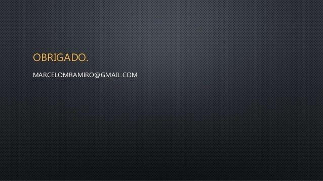 OBRIGADO. MARCELOMRAMIRO@GMAIL.COM