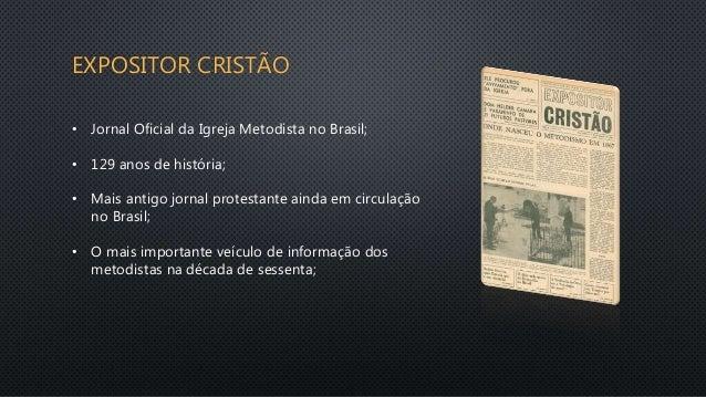 EXPOSITOR CRISTÃO • Jornal Oficial da Igreja Metodista no Brasil; • 129 anos de história; • Mais antigo jornal protestante...