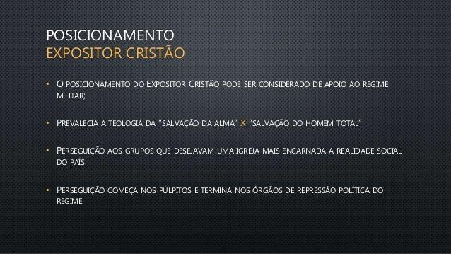 POSICIONAMENTO EXPOSITOR CRISTÃO • O POSICIONAMENTO DO EXPOSITOR CRISTÃO PODE SER CONSIDERADO DE APOIO AO REGIME MILITAR; ...