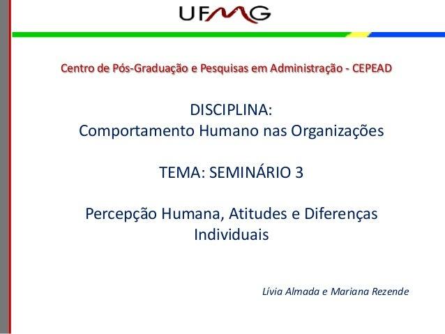 Centro de Pós-Graduação e Pesquisas em Administração - CEPEAD               DISCIPLINA:   Comportamento Humano nas Organiz...