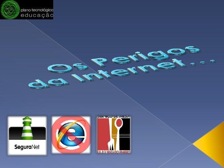 Os Perigos da Internet…<br />