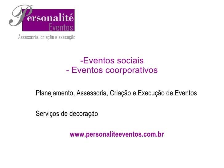 <ul><li>Eventos sociais - Eventos coorporativos </li></ul>Planejamento, Assessoria, Criação e Execução de Eventos Serviços...