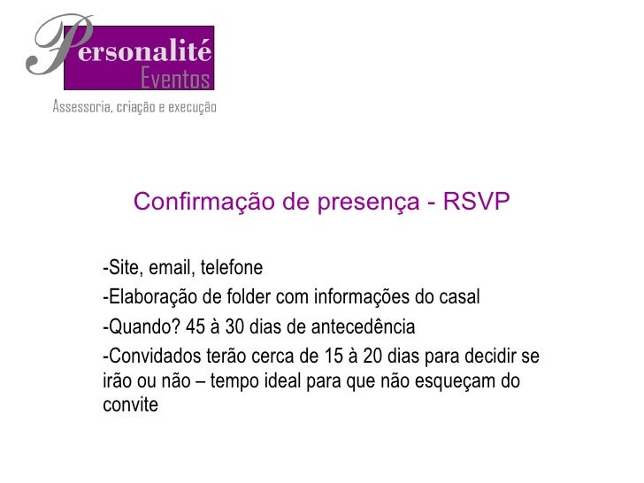 Confirmação de presença - RSVP <ul><li>Site, email, telefone </li></ul><ul><li>Elaboração de folder com informações do cas...
