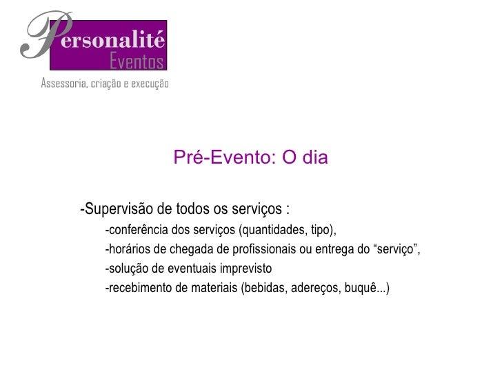 Pré-Evento: O dia <ul><li>Supervisão de todos os serviços : </li></ul><ul><ul><li>conferência dos serviços (quantidades, t...