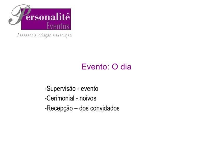 Evento: O dia <ul><ul><li>Supervisão - evento </li></ul></ul><ul><ul><li>Cerimonial - noivos </li></ul></ul><ul><ul><li>Re...