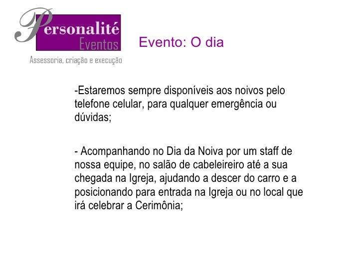 Evento: O dia <ul><ul><li>Estaremos sempre disponíveis aos noivos pelo telefone celular, para qualquer emergência ou dúvid...