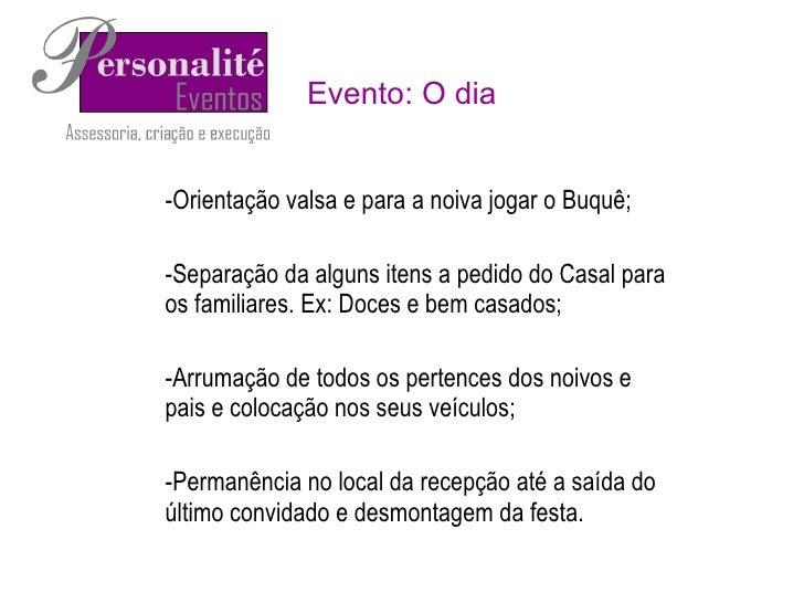 Evento: O dia <ul><ul><li>Orientação valsa e para a noiva jogar o Buquê; </li></ul></ul><ul><ul><li>Separação da alguns it...