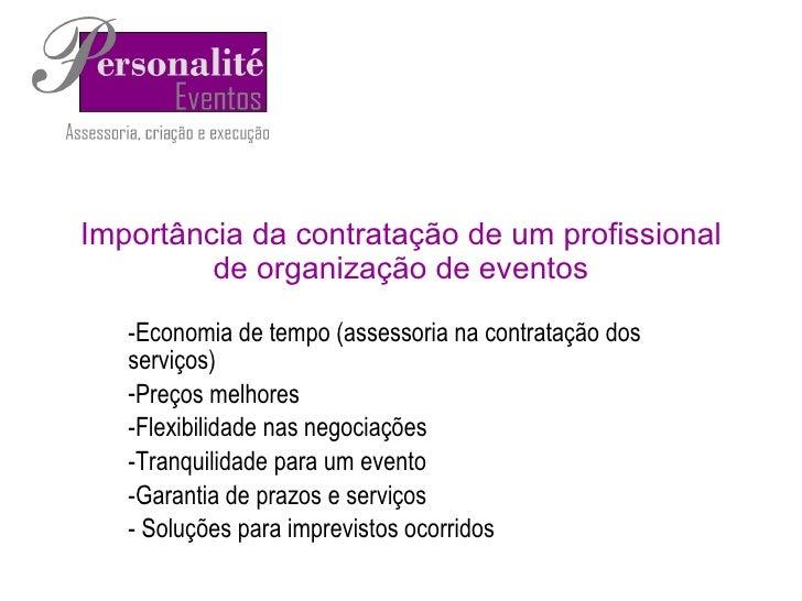 Importância da contratação de um profissional de organização de eventos <ul><li>Economia de tempo (assessoria na contrataç...