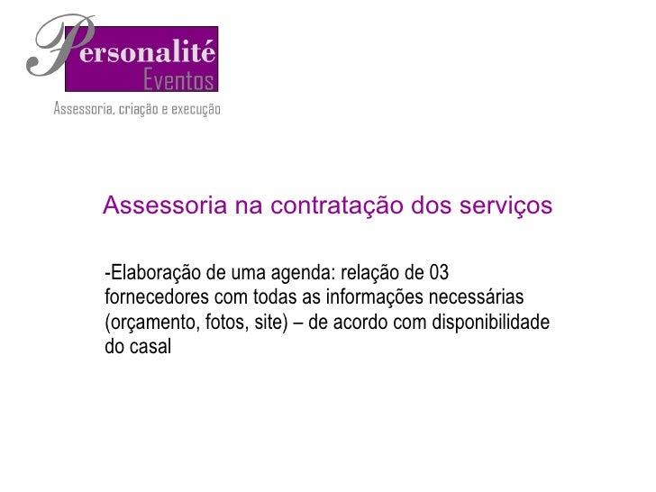 Assessoria na contratação dos serviços <ul><li>Elaboração de uma agenda: relação de 03 fornecedores com todas as informaçõ...