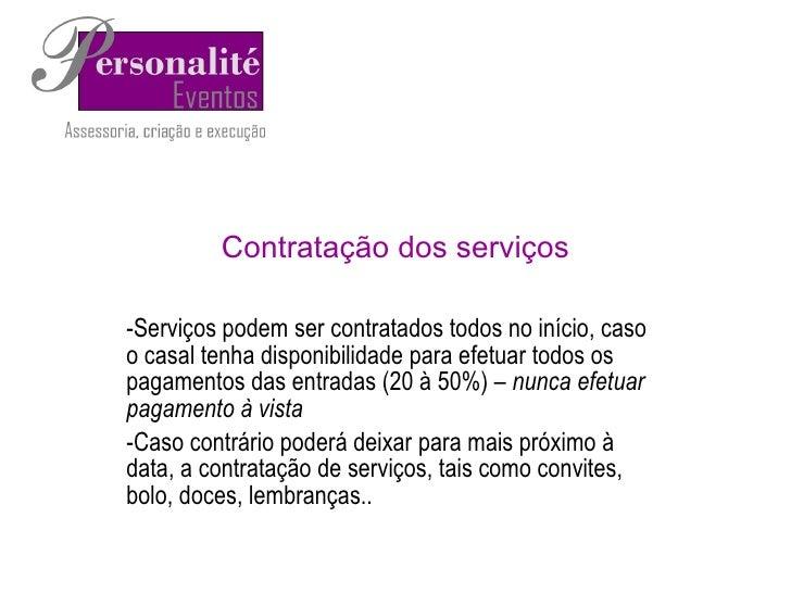 Contratação dos serviços <ul><li>Serviços podem ser contratados todos no início, caso o casal tenha disponibilidade para e...