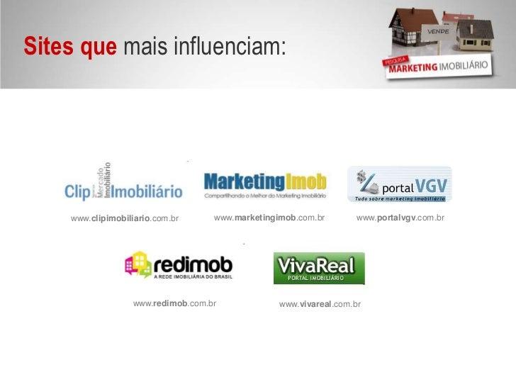 Sites quemais influenciam: <br />www.portalvgv.com.br<br />www.marketingimob.com.br<br />www.clipimobiliario.com.br<br />w...