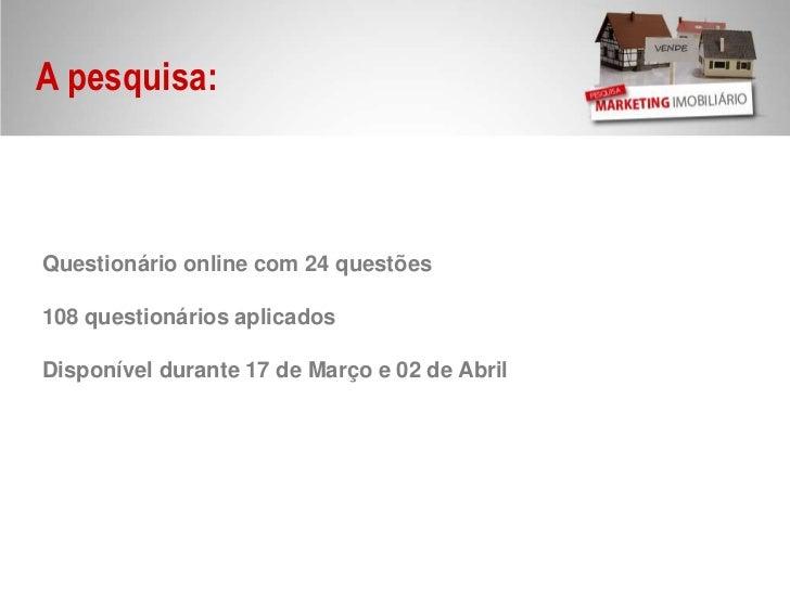 A pesquisa:<br />Questionário online com 24 questões<br />108 questionários aplicados<br />Disponível durante 17 de Março ...