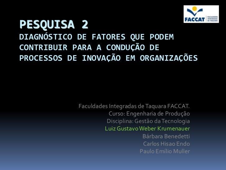 PESQUISA 2DIAGNÓSTICO DE FATORES QUE PODEMCONTRIBUIR PARA A CONDUÇÃO DEPROCESSOS DE INOVAÇÃO EM ORGANIZAÇÕES            Fa...