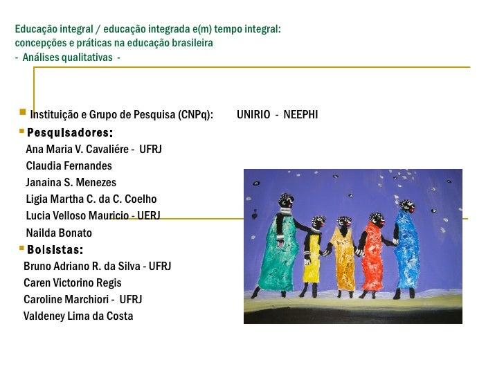 Educação integral / educação integrada e(m) tempo integral:concepções e práticas na educação brasileira- Análises qualitat...