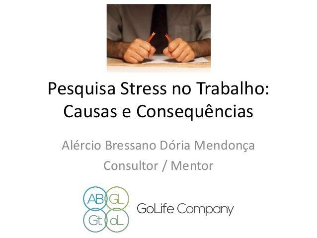 Pesquisa Stress no Trabalho: Causas e Consequências Alércio Bressano Dória Mendonça Consultor / Mentor