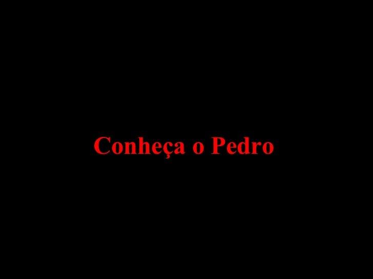Conheça o Pedro
