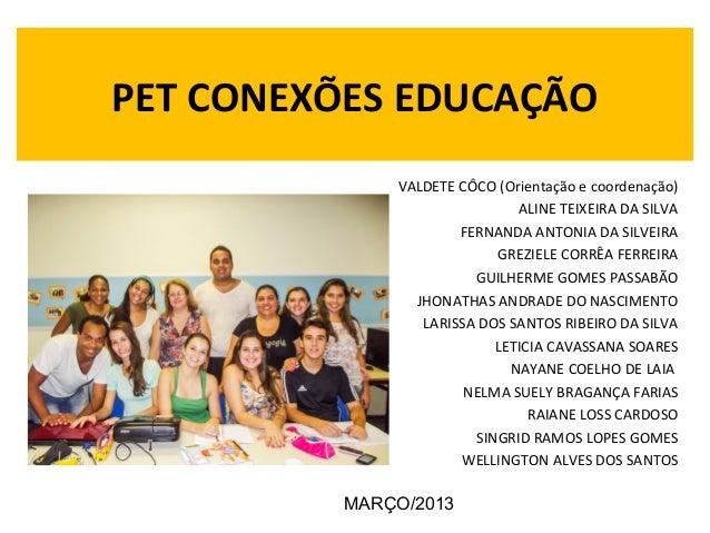 PET CONEXÕES EDUCAÇÃO              VALDETE CÔCO (Orientação e coordenação)                              ALINE TEIXEIRA DA ...