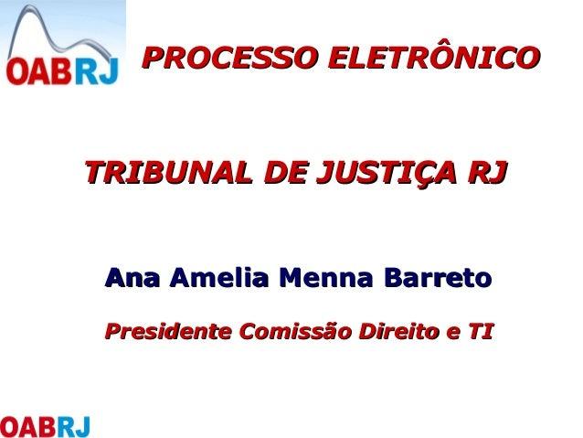Presidente Comissão Direito e TIPresidente Comissão Direito e TI TRIBUNAL DE JUSTIÇA RJTRIBUNAL DE JUSTIÇA RJ Ana Amelia M...