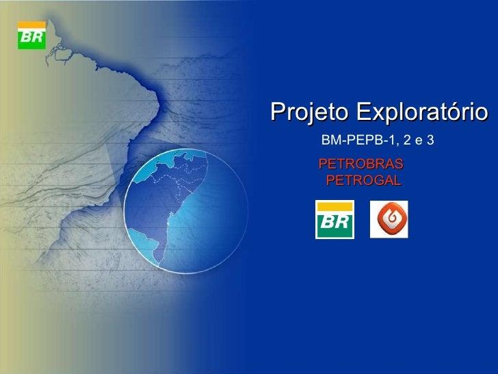 Projeto Exploratório PETROBRAS  PETROGAL BM-PEPB-1, 2 e 3