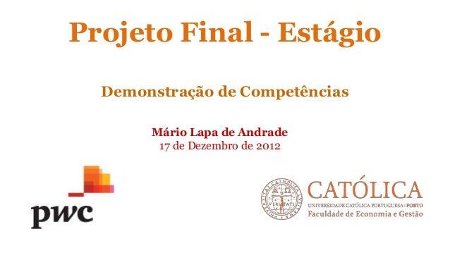 Projeto Final - Estágio Mário Lapa de Andrade 17 de Dezembro de 2012 Demonstração de Competências