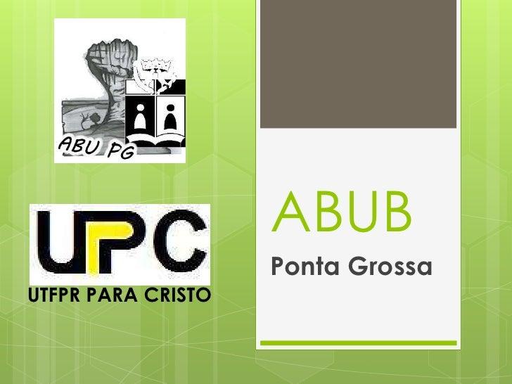 ABUB                    Ponta GrossaUTFPR PARA CRISTO