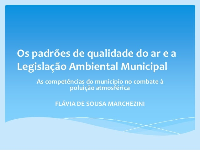 Os padrões de qualidade do ar e a Legislação Ambiental Municipal As competências do município no combate à poluição atmosf...