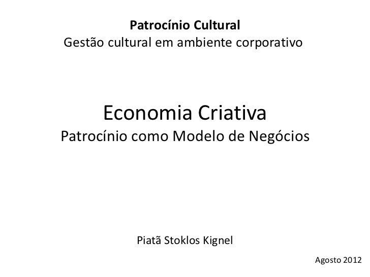 Patrocínio CulturalGestão cultural em ambiente corporativo      Economia CriativaPatrocínio como Modelo de Negócios       ...
