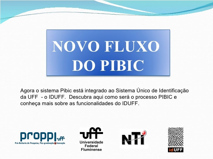 Agora o sistema Pibic está integrado ao Sistema Único de Identificação da UFF  - o IDUFF.  Descubra aqui como será o proce...