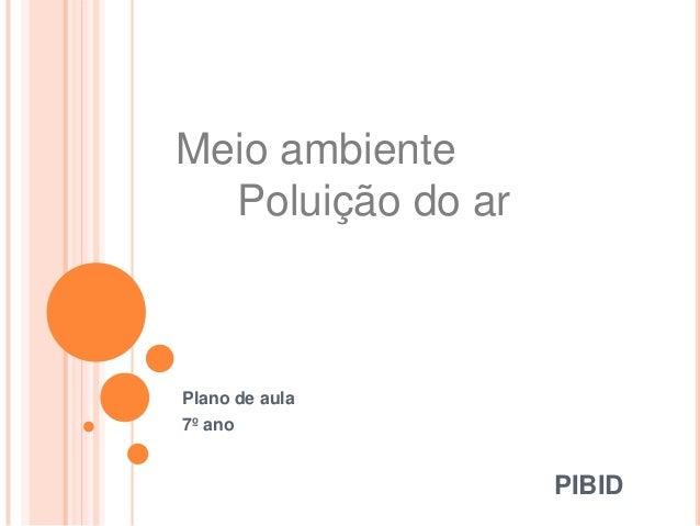PIBID Plano de aula 7º ano Meio ambiente Poluição do ar