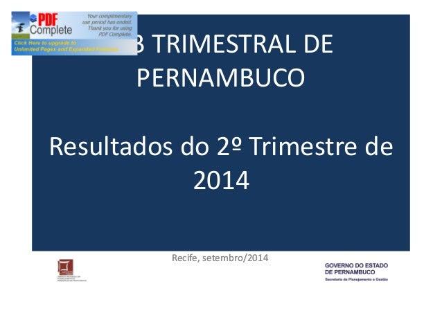 PIB TRIMESTRAL DE  PERNAMBUCO  Resultados do 2º Trimestre de  2014  Recife, setembro/2014