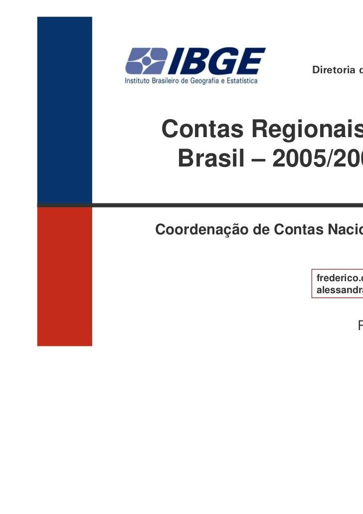 Diretoria de PesquisasContas Regionais do Brasil – 2005/2009Coordenação de Contas Nacionais                    frederico.c...