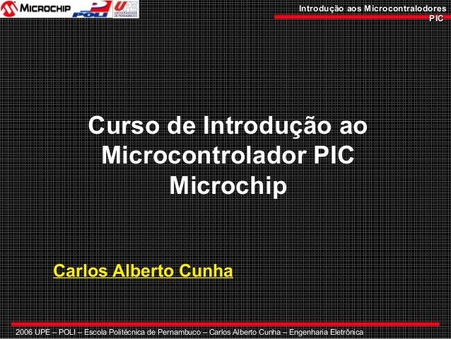 2006 UPE – POLI – Escola Politécnica de Pernambuco – Carlos Alberto Cunha – Engenharia Eletrônica Introdução aos Microcont...