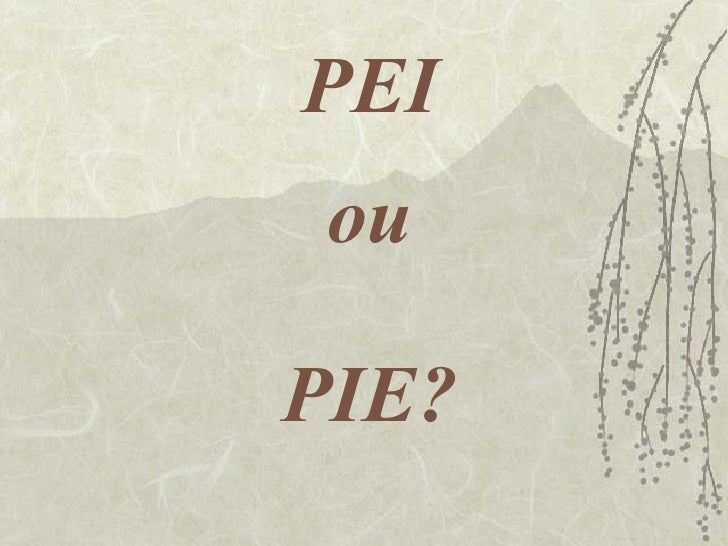 PEI ou   PIE?