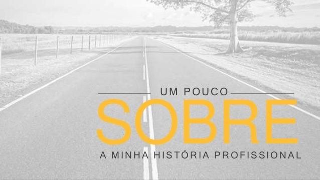 SOBREA MINHA HISTÓRIA PROFISSIONAL UM POUCO