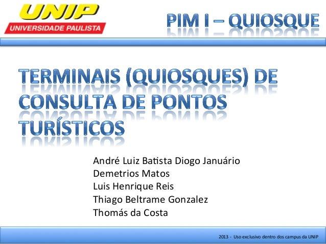 André Luiz Ba-sta Diogo Januário Demetrios Matos Luis Henrique Reis Thiago Beltrame Gonzalez Tho...