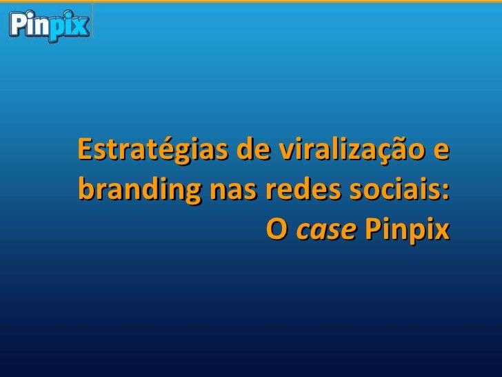 Estratégias de viralização e branding nas redes sociais: O  case  Pinpix