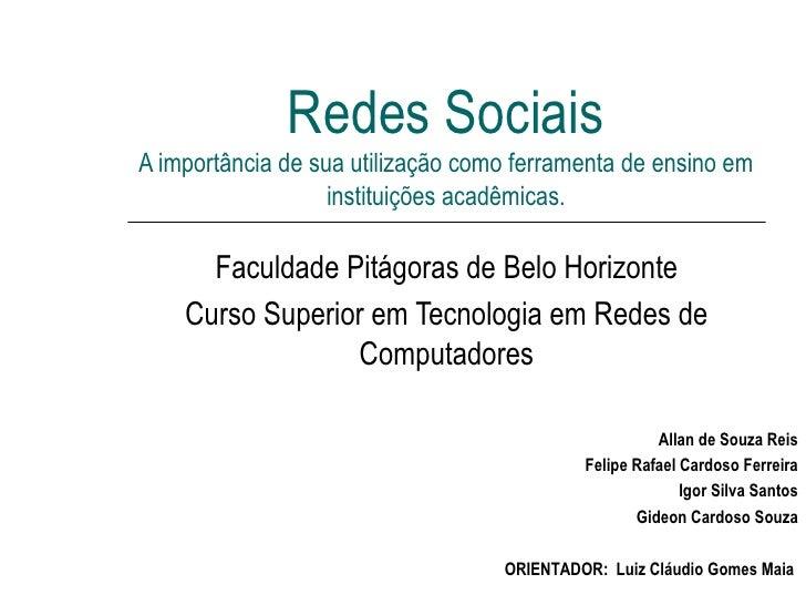 Redes Sociais A importância de sua utilização como ferramenta de ensino em instituições acadêmicas. Faculdade Pitágoras de...