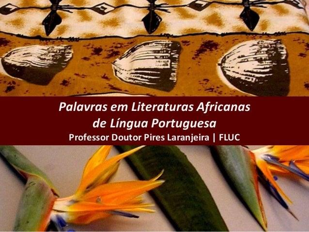 Palavras em Literaturas Africanas de Língua Portuguesa Professor Doutor Pires Laranjeira | FLUC