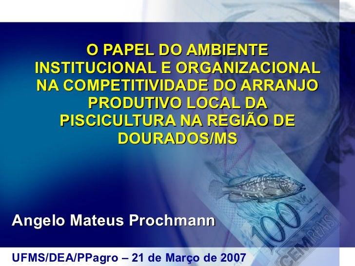 O PAPEL DO AMBIENTE INSTITUCIONAL E ORGANIZACIONAL NA COMPETITIVIDADE DO ARRANJO PRODUTIVO LOCAL DA PISCICULTURA NA REGIÃO...