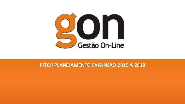 PITCH PLANEJAMENTO EXPANSÃO 2015 A 2018