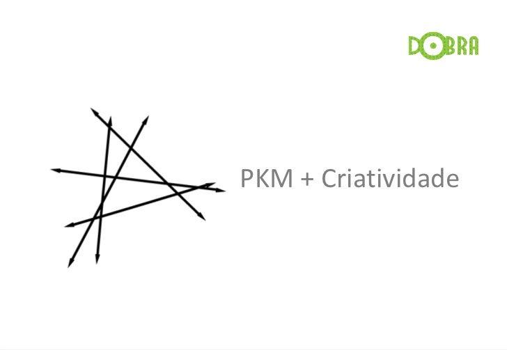 PKM + Criatividade