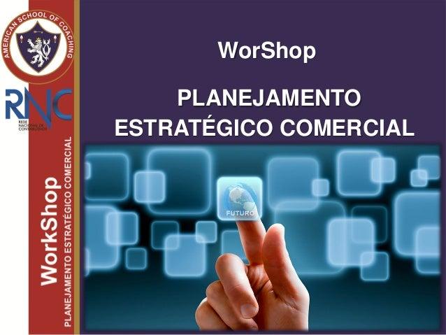 WorShop PLANEJAMENTO ESTRATÉGICO COMERCIAL
